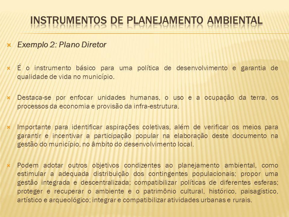 Exemplo 2: Plano Diretor É o instrumento básico para uma política de desenvolvimento e garantia de qualidade de vida no município. Destaca-se por enfo