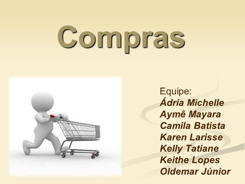 Compras Equipe: Ádria Michelle Aymê Mayara Camila Batista Karen Larisse Kelly Tatiane Keithe Lopes Oldemar Júnior