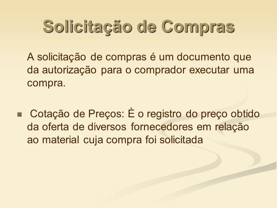 Solicitação de Compras A solicitação de compras é um documento que da autorização para o comprador executar uma compra. Cotação de Preços: È o registr