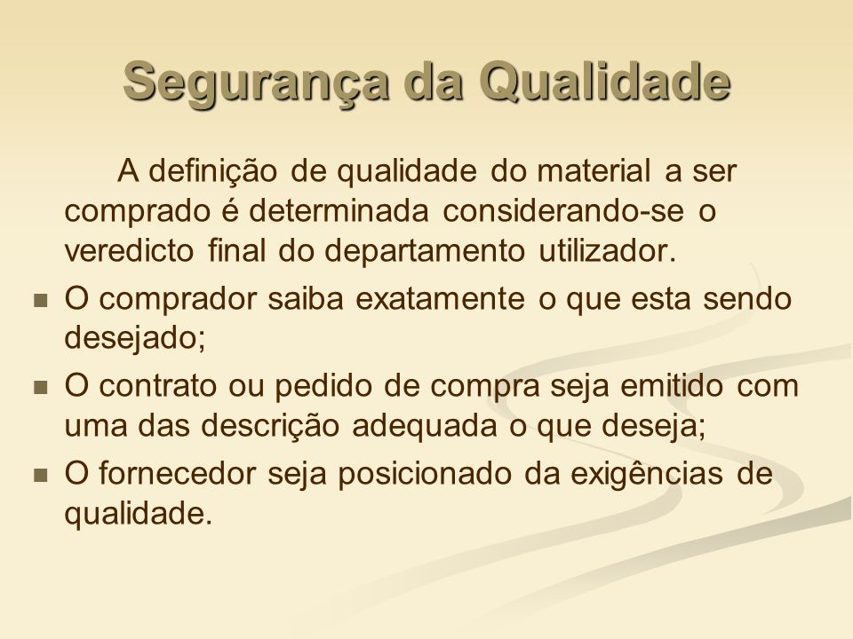 Segurança da Qualidade A definição de qualidade do material a ser comprado é determinada considerando-se o veredicto final do departamento utilizador.
