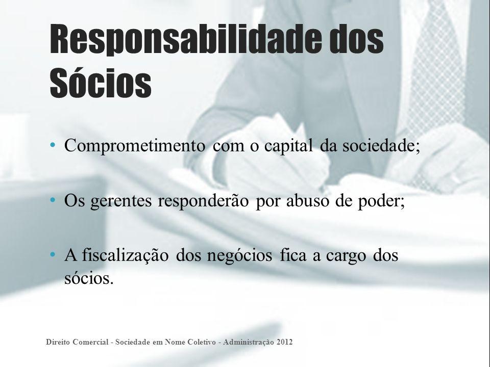 Comprometimento com o capital da sociedade; Os gerentes responderão por abuso de poder; A fiscalização dos negócios fica a cargo dos sócios.