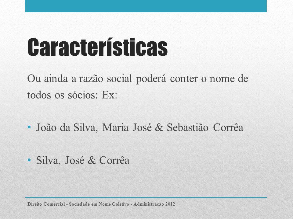 Quanto a assinatura: No caso de no nome da sociedade constar todos os sócios deve, o sócio-gerente, ao assinar a firma social ressaltar o seu nome: (Silva, José & Corrêa – J.