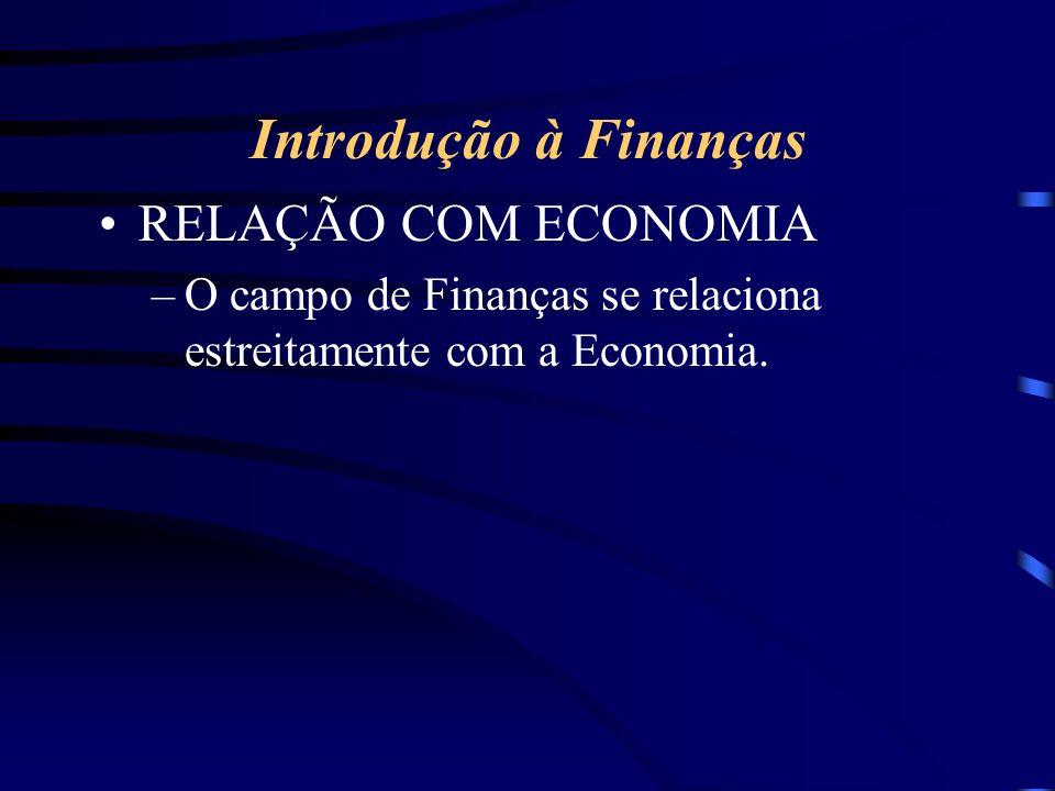 Introdução à Finanças RELAÇÃO COM ECONOMIA –O campo de Finanças se relaciona estreitamente com a Economia.