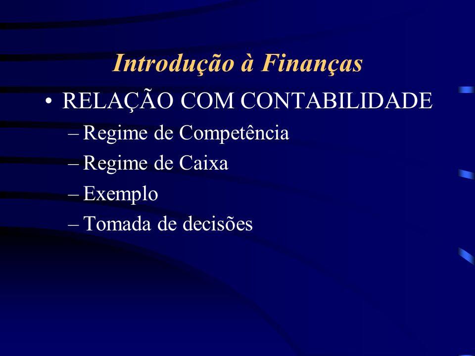 Introdução à Finanças RELAÇÃO COM CONTABILIDADE –Regime de Competência –Regime de Caixa –Exemplo –Tomada de decisões