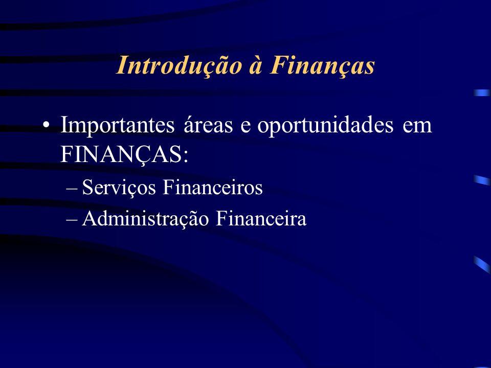 Introdução à Finanças Importantes áreas e oportunidades em FINANÇAS: –Serviços Financeiros –Administração Financeira