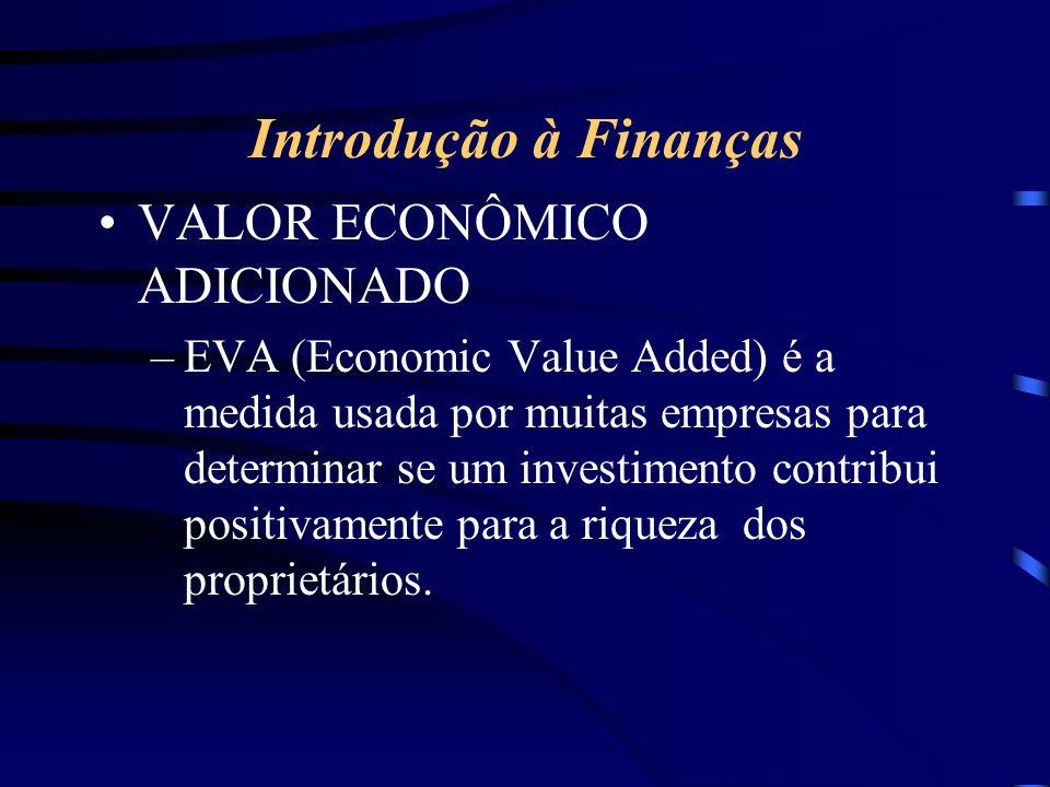 Introdução à Finanças VALOR ECONÔMICO ADICIONADO –EVA (Economic Value Added) é a medida usada por muitas empresas para determinar se um investimento contribui positivamente para a riqueza dos proprietários.
