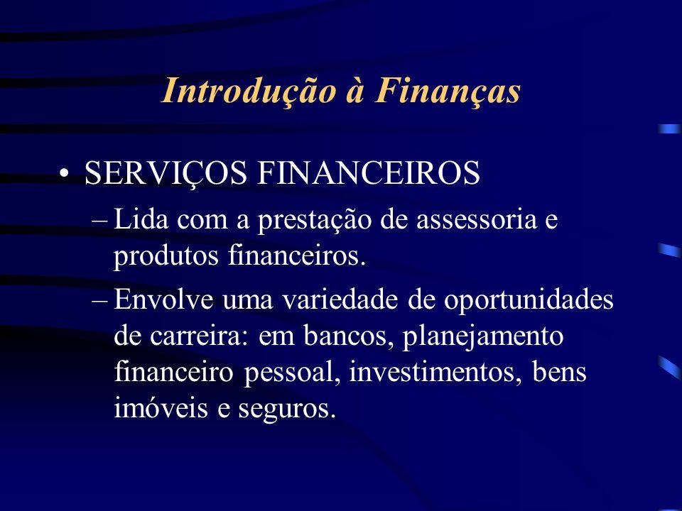 Introdução à Finanças SERVIÇOS FINANCEIROS –Lida com a prestação de assessoria e produtos financeiros.