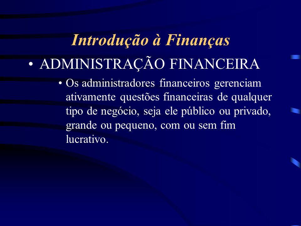 Introdução à Finanças ADMINISTRAÇÃO FINANCEIRA Os administradores financeiros gerenciam ativamente questões financeiras de qualquer tipo de negócio, seja ele público ou privado, grande ou pequeno, com ou sem fim lucrativo.
