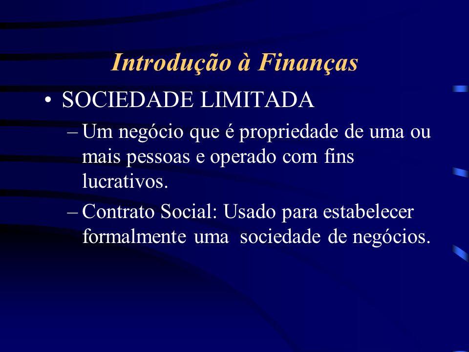 Introdução à Finanças SOCIEDADE LIMITADA –Um negócio que é propriedade de uma ou mais pessoas e operado com fins lucrativos.