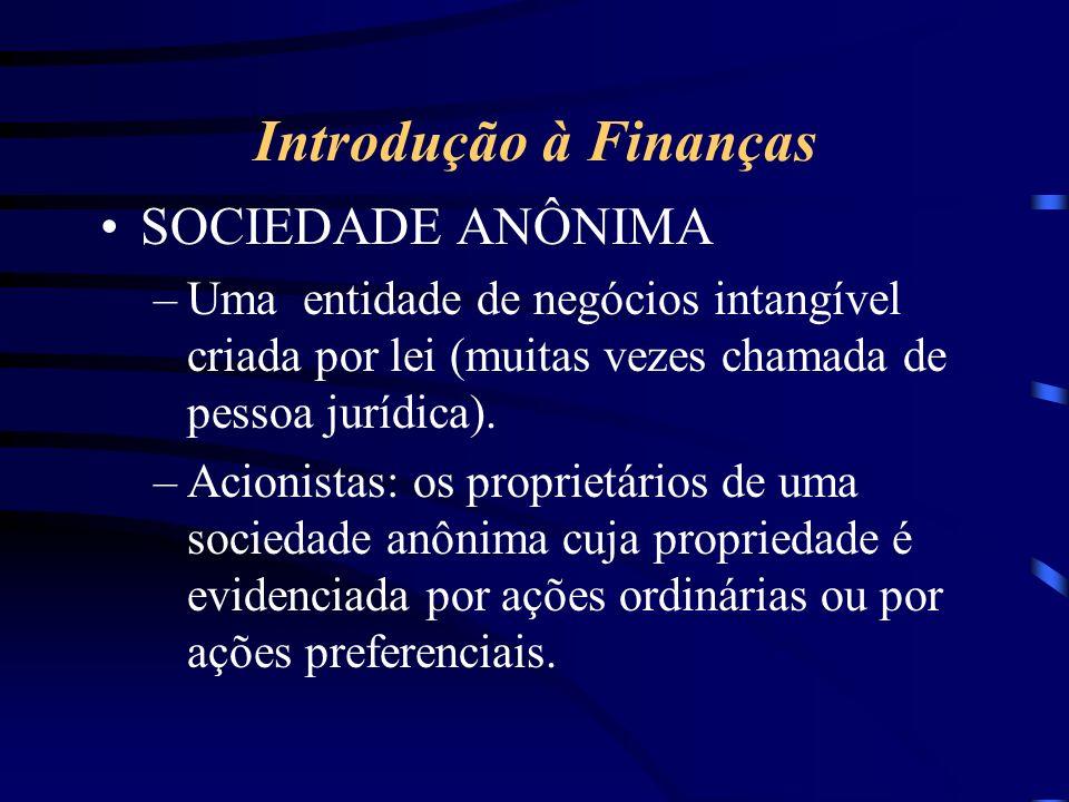 Introdução à Finanças SOCIEDADE ANÔNIMA –Uma entidade de negócios intangível criada por lei (muitas vezes chamada de pessoa jurídica).