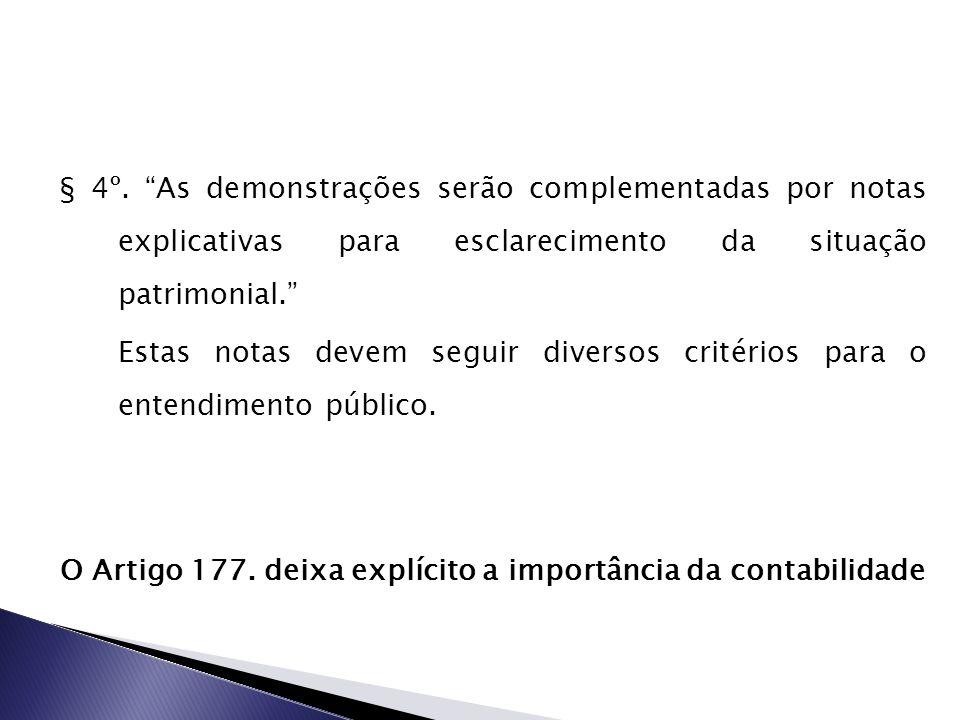 § 4º. As demonstrações serão complementadas por notas explicativas para esclarecimento da situação patrimonial. Estas notas devem seguir diversos crit