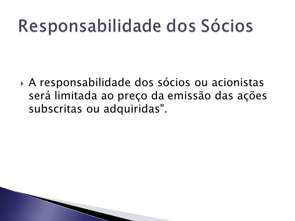 A responsabilidade dos sócios ou acionistas será limitada ao preço da emissão das ações subscritas ou adquiridas