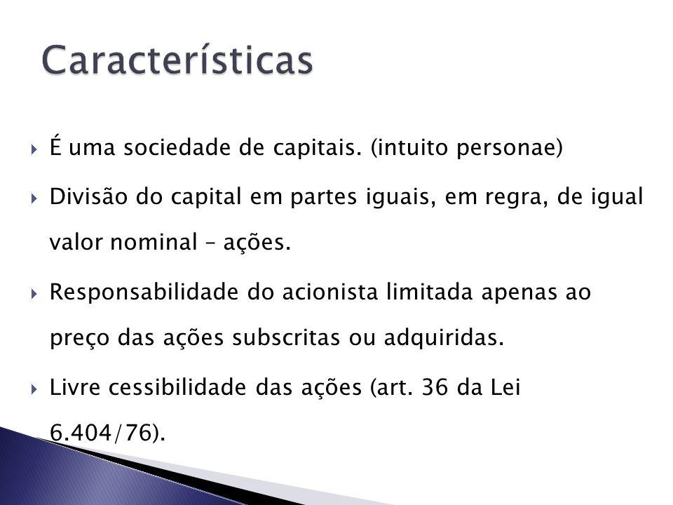É uma sociedade de capitais. (intuito personae) Divisão do capital em partes iguais, em regra, de igual valor nominal – ações. Responsabilidade do aci