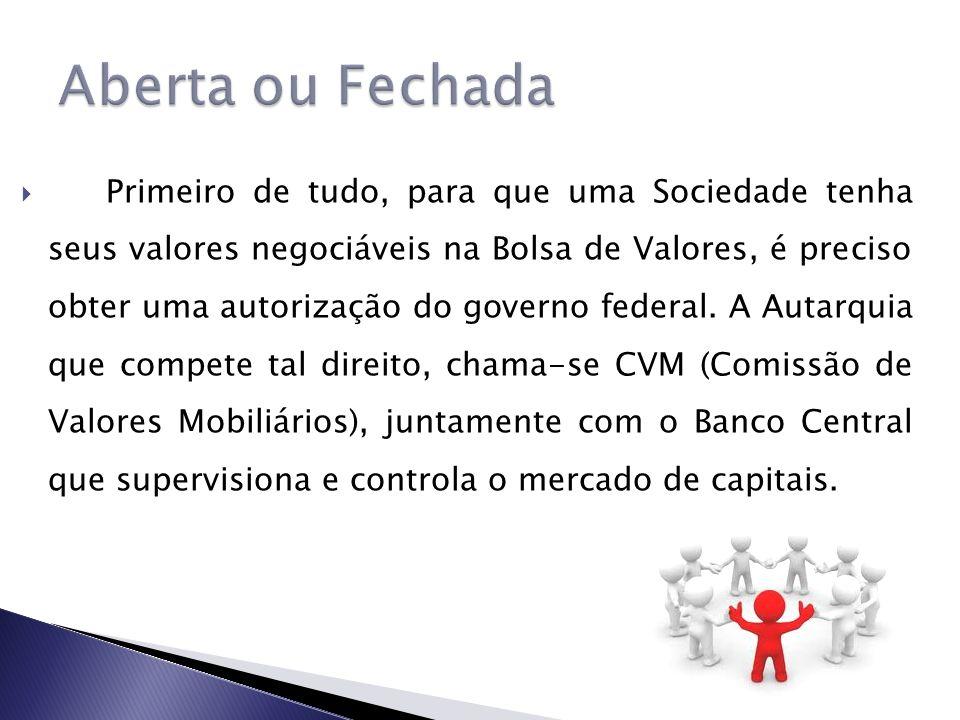 Principal Diferenciação Tem seus valores negociados na Bolsa de Valores.