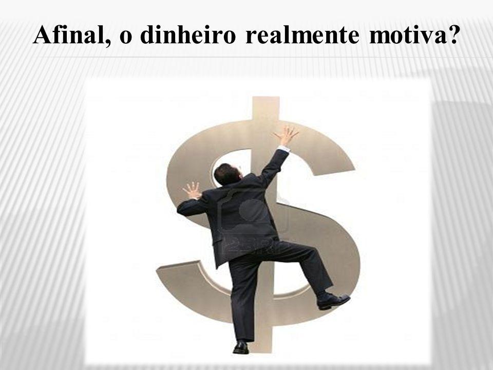 Afinal, o dinheiro realmente motiva?