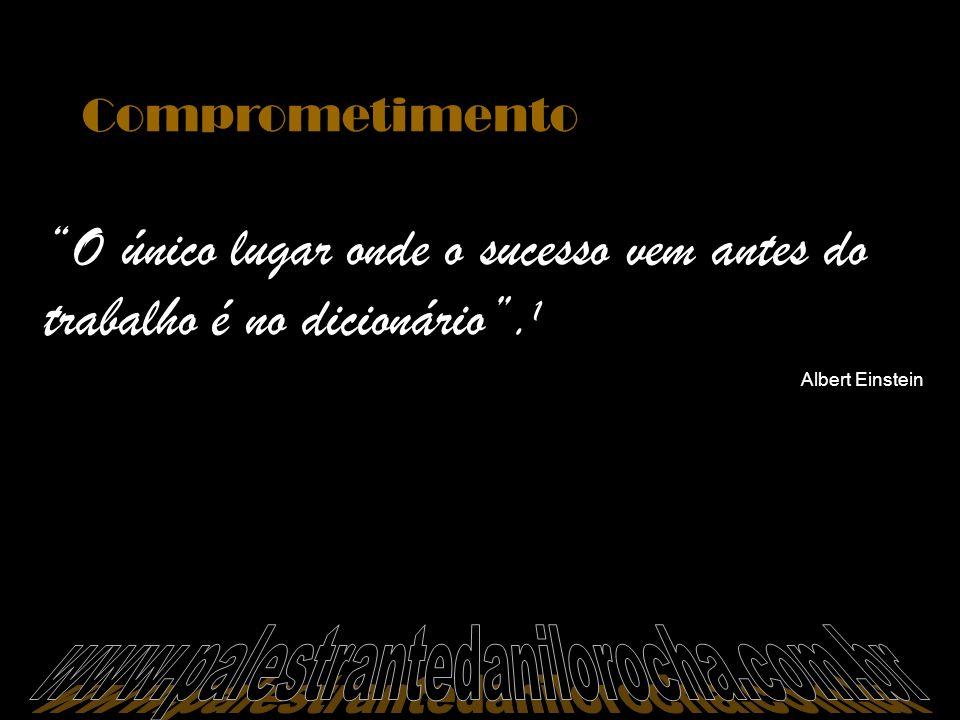 Comprometimento O único lugar onde o sucesso vem antes do trabalho é no dicionário. 1 Albert Einstein