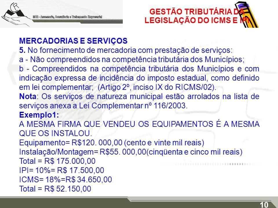 GESTÃO TRIBUTÁRIA DA LEGISLAÇÃO DO ICMS E IPI MERCADORIAS E SERVIÇOS 5. No fornecimento de mercadoria com prestação de serviços: a - Não compreendidos