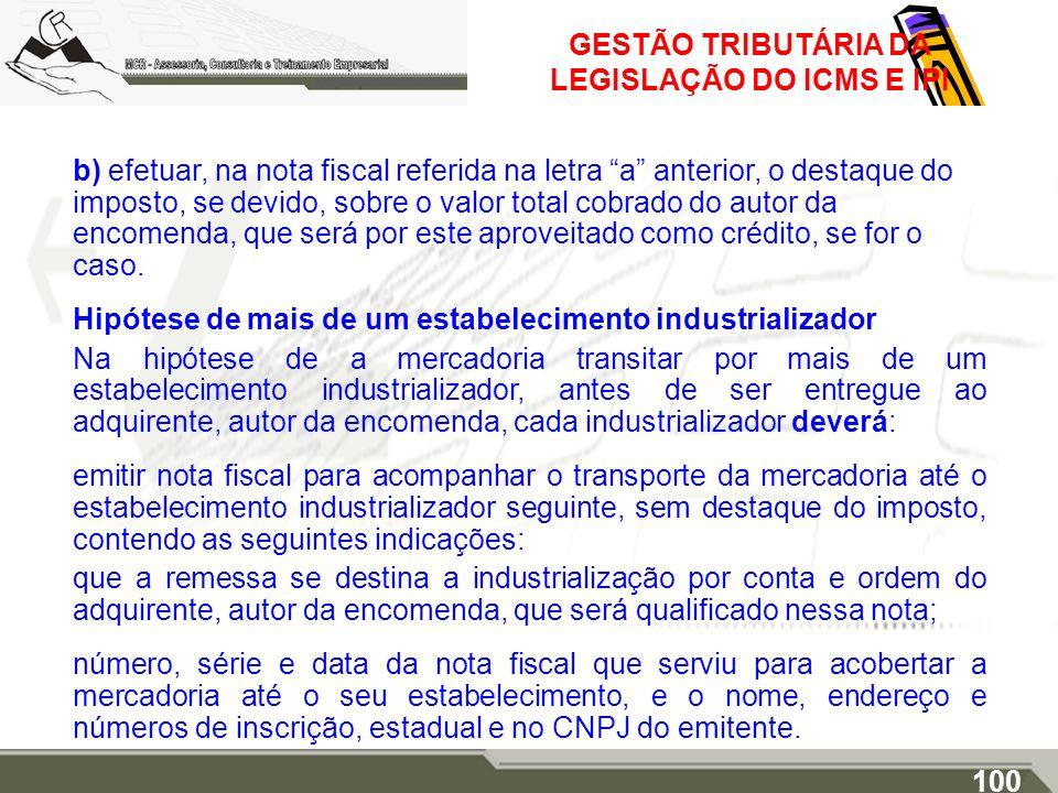 GESTÃO TRIBUTÁRIA DA LEGISLAÇÃO DO ICMS E IPI b) efetuar, na nota fiscal referida na letra a anterior, o destaque do imposto, se devido, sobre o valor