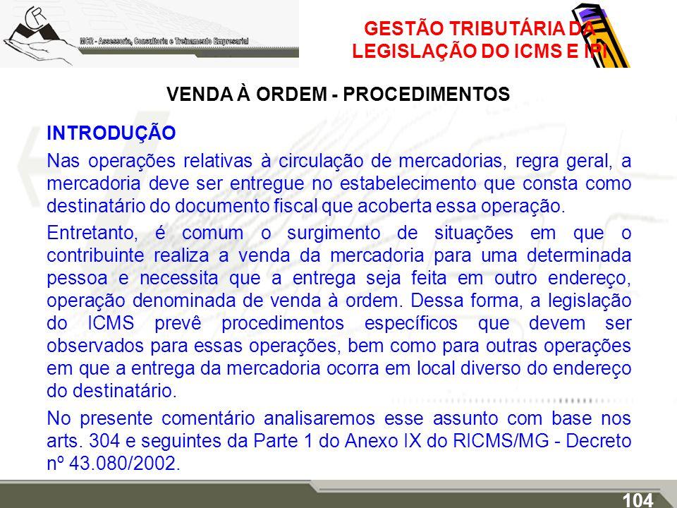 GESTÃO TRIBUTÁRIA DA LEGISLAÇÃO DO ICMS E IPI VENDA À ORDEM - PROCEDIMENTOS INTRODUÇÃO Nas operações relativas à circulação de mercadorias, regra gera