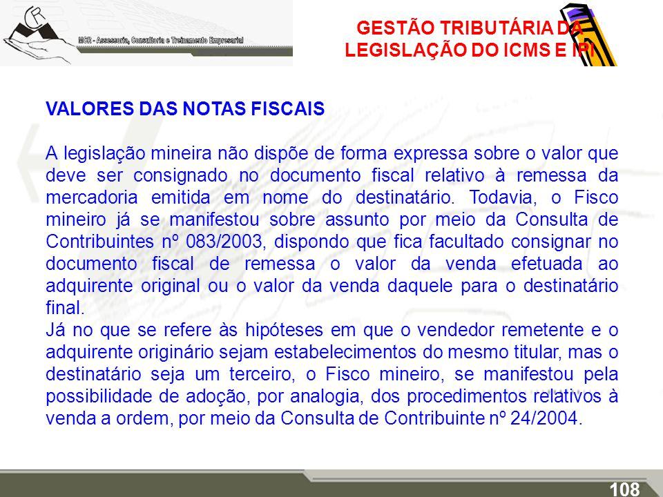 GESTÃO TRIBUTÁRIA DA LEGISLAÇÃO DO ICMS E IPI VALORES DAS NOTAS FISCAIS A legislação mineira não dispõe de forma expressa sobre o valor que deve ser c