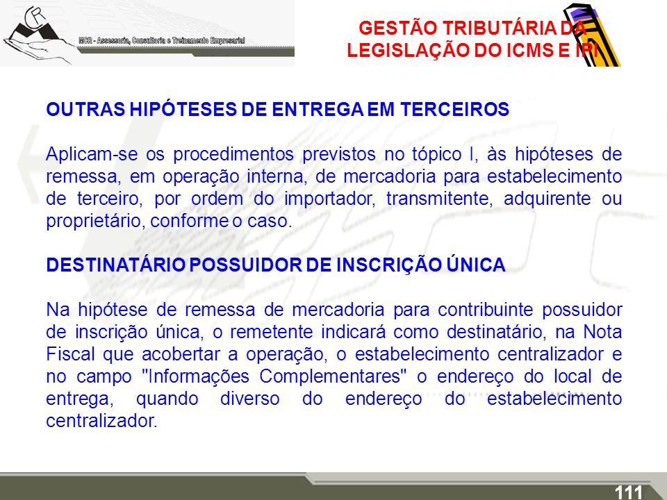 GESTÃO TRIBUTÁRIA DA LEGISLAÇÃO DO ICMS E IPI OUTRAS HIPÓTESES DE ENTREGA EM TERCEIROS Aplicam-se os procedimentos previstos no tópico I, às hipóteses
