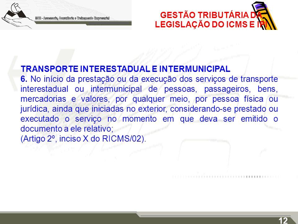 GESTÃO TRIBUTÁRIA DA LEGISLAÇÃO DO ICMS E IPI TRANSPORTE INTERESTADUAL E INTERMUNICIPAL 6. No início da prestação ou da execução dos serviços de trans