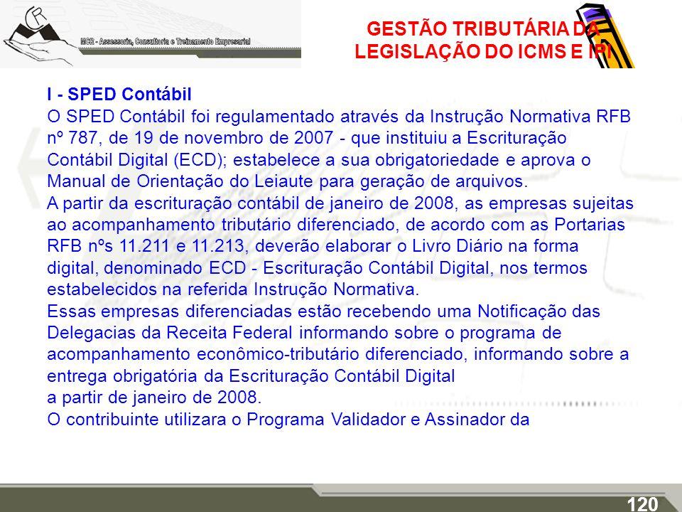 GESTÃO TRIBUTÁRIA DA LEGISLAÇÃO DO ICMS E IPI I - SPED Contábil O SPED Contábil foi regulamentado através da Instrução Normativa RFB nº 787, de 19 de