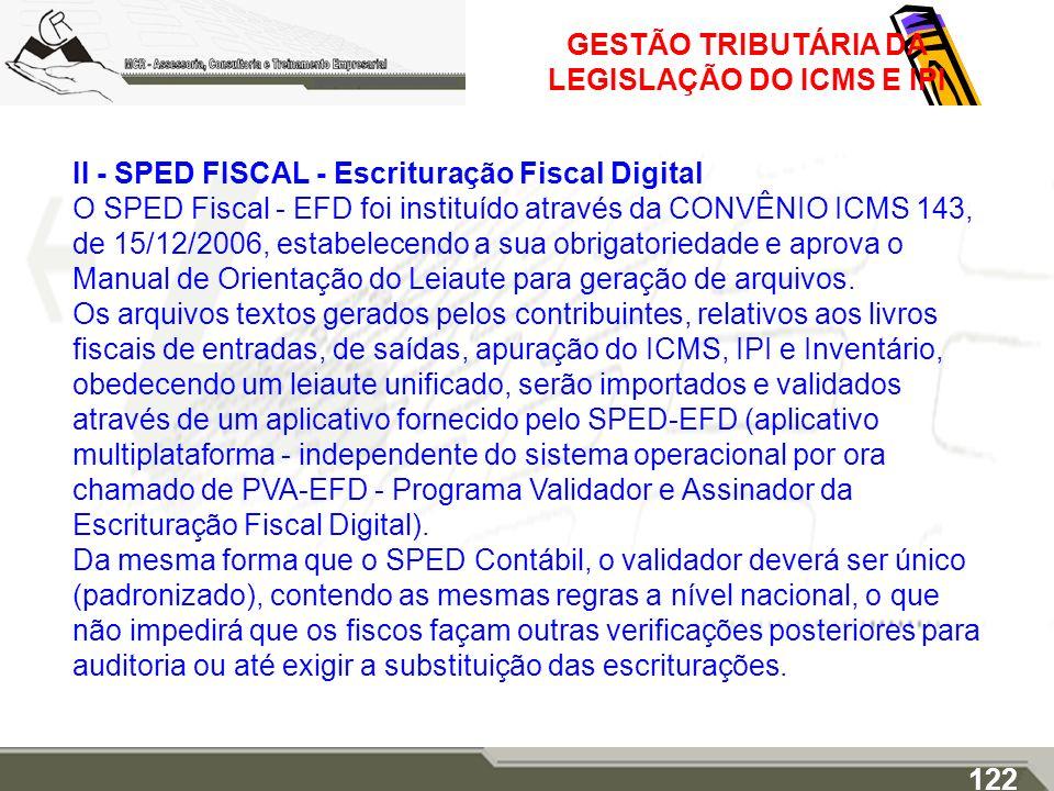 GESTÃO TRIBUTÁRIA DA LEGISLAÇÃO DO ICMS E IPI II - SPED FISCAL - Escrituração Fiscal Digital O SPED Fiscal - EFD foi instituído através da CONVÊNIO IC