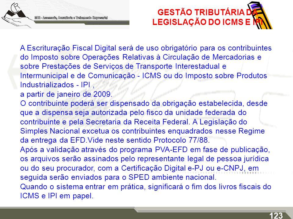 GESTÃO TRIBUTÁRIA DA LEGISLAÇÃO DO ICMS E IPI A Escrituração Fiscal Digital será de uso obrigatório para os contribuintes do Imposto sobre Operações R