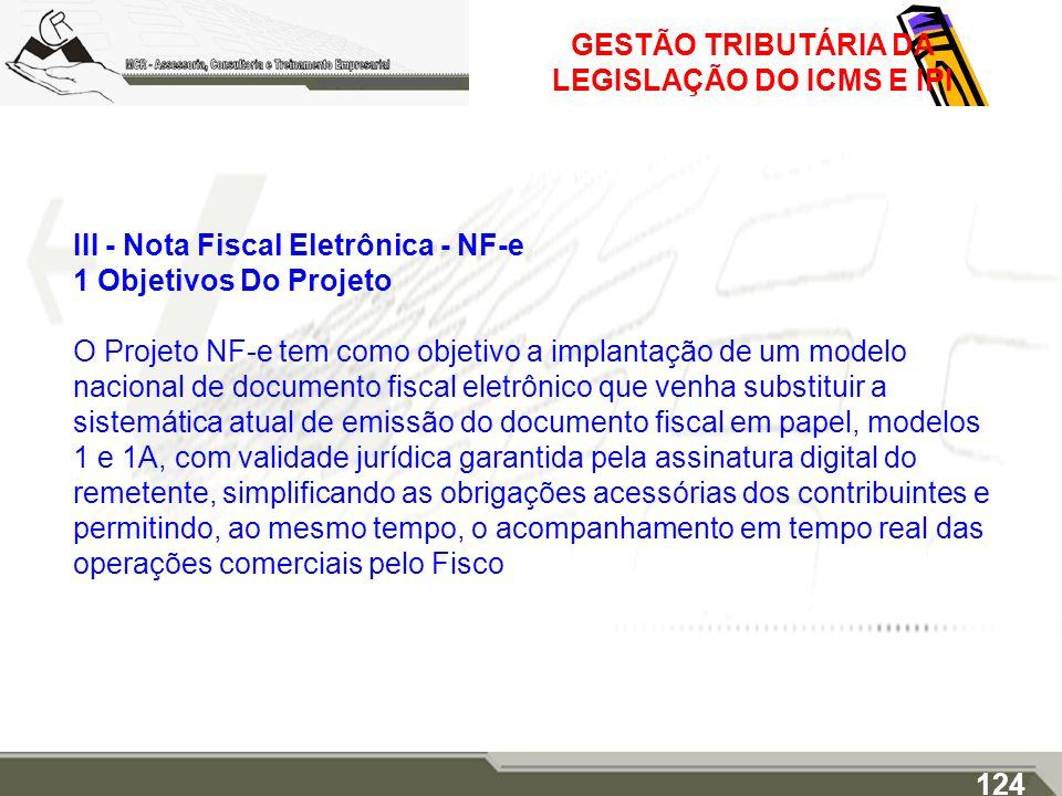 GESTÃO TRIBUTÁRIA DA LEGISLAÇÃO DO ICMS E IPI III - Nota Fiscal Eletrônica - NF-e 1 Objetivos Do Projeto O Projeto NF-e tem como objetivo a implantaçã