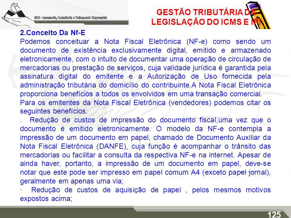 GESTÃO TRIBUTÁRIA DA LEGISLAÇÃO DO ICMS E IPI 2.Conceito Da Nf-E Podemos conceituar a Nota Fiscal Eletrônica (NF-e) como sendo um documento de existên