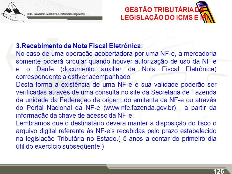 GESTÃO TRIBUTÁRIA DA LEGISLAÇÃO DO ICMS E IPI 3.Recebimento da Nota Fiscal Eletrônica: No caso de uma operação acobertadora por uma NF-e, a mercadoria