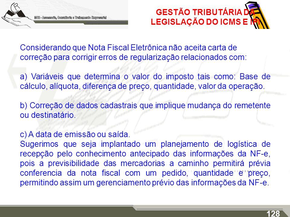 GESTÃO TRIBUTÁRIA DA LEGISLAÇÃO DO ICMS E IPI Considerando que Nota Fiscal Eletrônica não aceita carta de correção para corrigir erros de regularizaçã