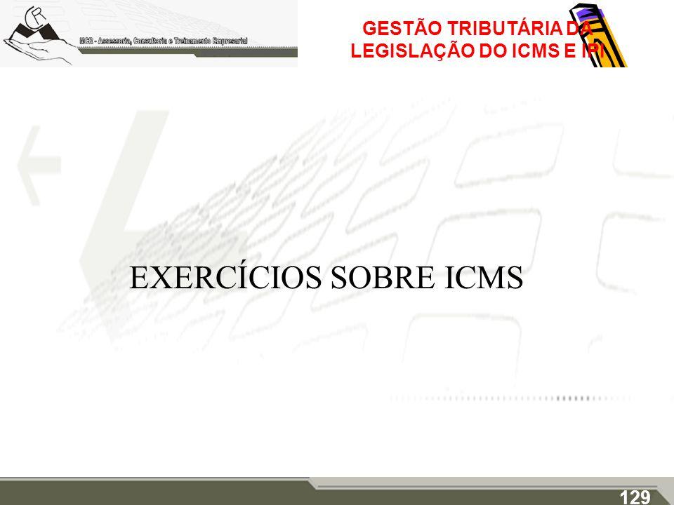 GESTÃO TRIBUTÁRIA DA LEGISLAÇÃO DO ICMS E IPI EXERCÍCIOS SOBRE ICMS 129
