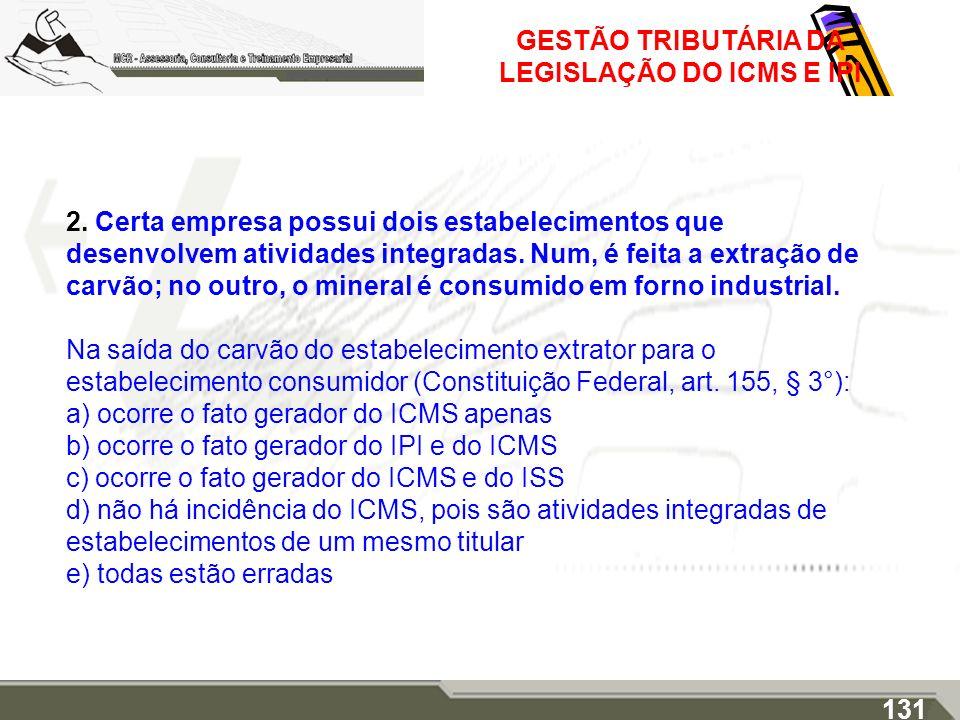 GESTÃO TRIBUTÁRIA DA LEGISLAÇÃO DO ICMS E IPI 2. Certa empresa possui dois estabelecimentos que desenvolvem atividades integradas. Num, é feita a extr