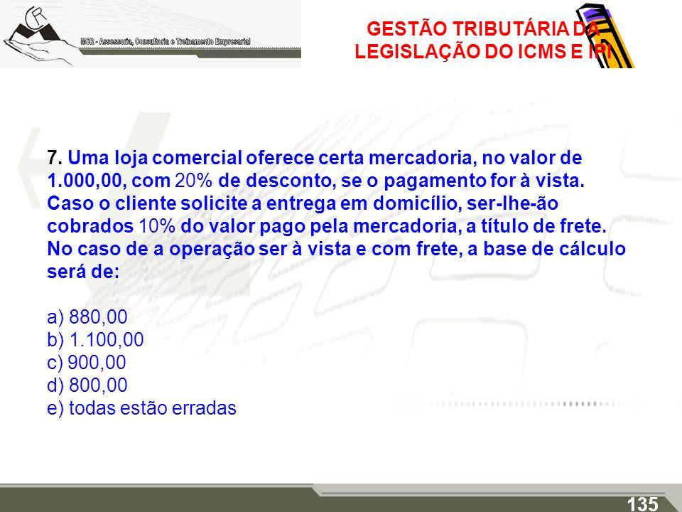 GESTÃO TRIBUTÁRIA DA LEGISLAÇÃO DO ICMS E IPI 7. Uma loja comercial oferece certa mercadoria, no valor de 1.000,00, com 20% de desconto, se o pagament