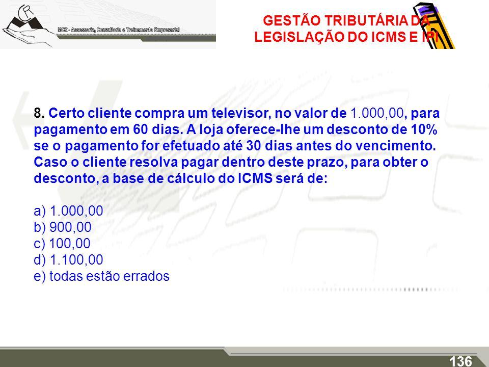 GESTÃO TRIBUTÁRIA DA LEGISLAÇÃO DO ICMS E IPI 8. Certo cliente compra um televisor, no valor de 1.000,00, para pagamento em 60 dias. A loja oferece-lh