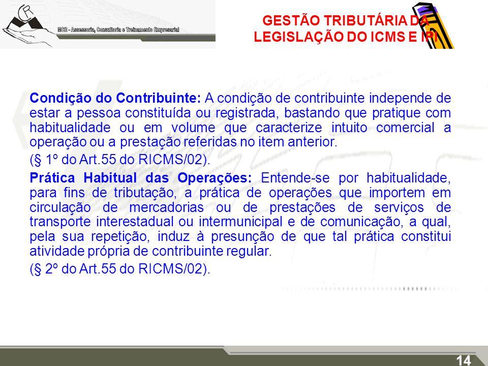 GESTÃO TRIBUTÁRIA DA LEGISLAÇÃO DO ICMS E IPI Condição do Contribuinte: A condição de contribuinte independe de estar a pessoa constituída ou registra