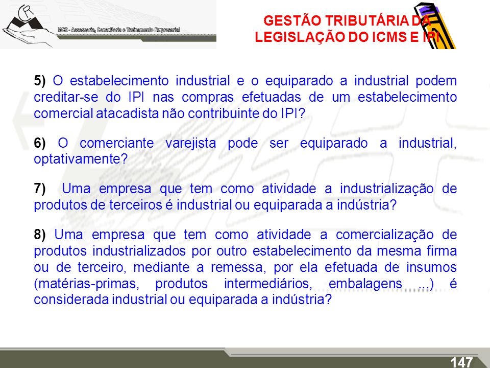 GESTÃO TRIBUTÁRIA DA LEGISLAÇÃO DO ICMS E IPI 5) O estabelecimento industrial e o equiparado a industrial podem creditar-se do IPI nas compras efetuad