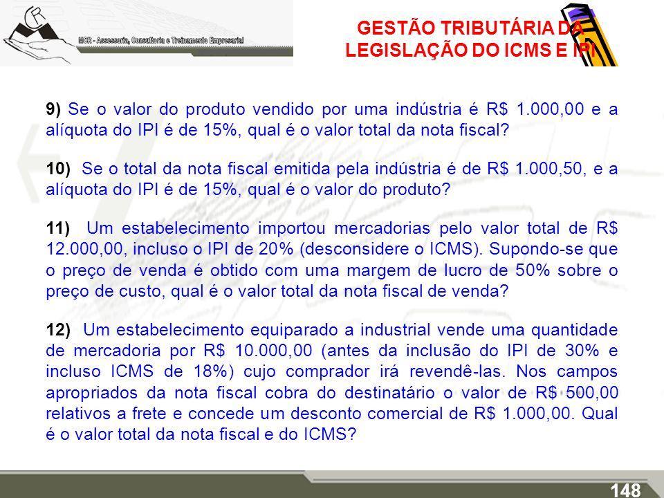 GESTÃO TRIBUTÁRIA DA LEGISLAÇÃO DO ICMS E IPI 9) Se o valor do produto vendido por uma indústria é R$ 1.000,00 e a alíquota do IPI é de 15%, qual é o