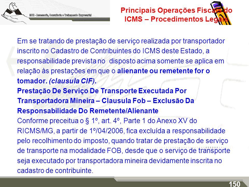 Principais Operações Fiscais do ICMS – Procedimentos Legais Em se tratando de prestação de serviço realizada por transportador inscrito no Cadastro de