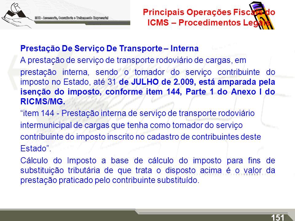 Principais Operações Fiscais do ICMS – Procedimentos Legais Prestação De Serviço De Transporte – Interna A prestação de serviço de transporte rodoviár