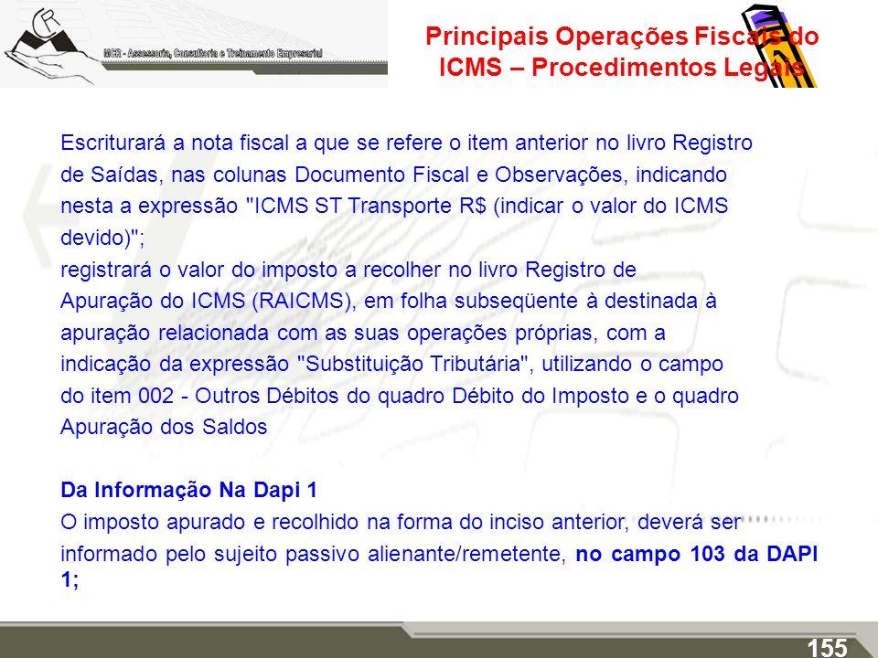 Principais Operações Fiscais do ICMS – Procedimentos Legais Escriturará a nota fiscal a que se refere o item anterior no livro Registro de Saídas, nas