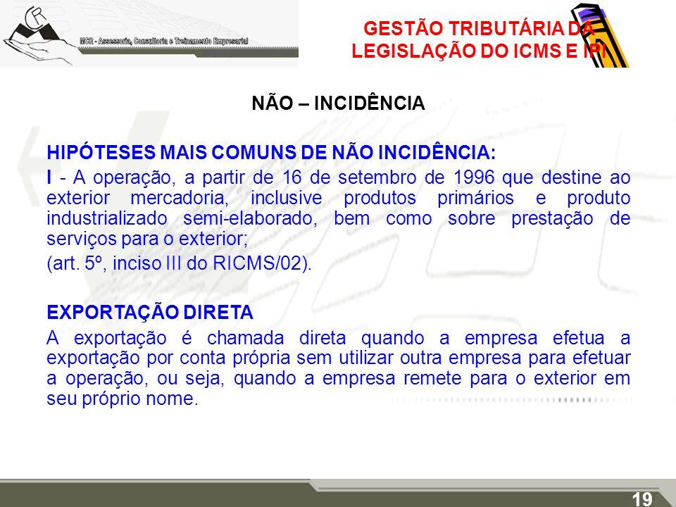 GESTÃO TRIBUTÁRIA DA LEGISLAÇÃO DO ICMS E IPI NÃO – INCIDÊNCIA HIPÓTESES MAIS COMUNS DE NÃO INCIDÊNCIA: I - A operação, a partir de 16 de setembro de