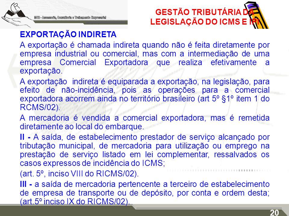 GESTÃO TRIBUTÁRIA DA LEGISLAÇÃO DO ICMS E IPI EXPORTAÇÃO INDIRETA A exportação é chamada indireta quando não é feita diretamente por empresa industria