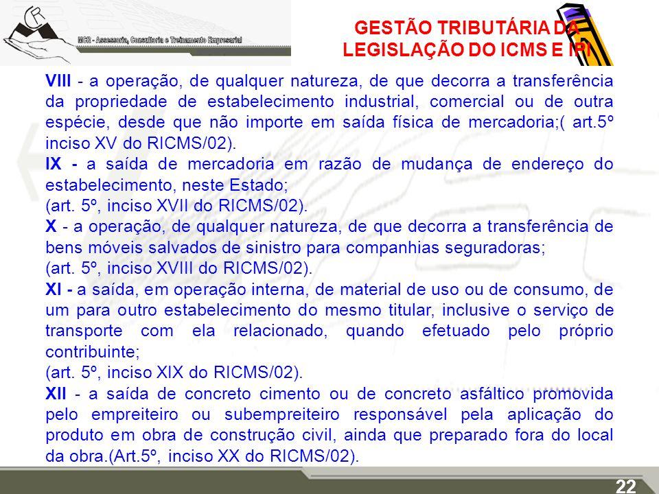 GESTÃO TRIBUTÁRIA DA LEGISLAÇÃO DO ICMS E IPI VIII - a operação, de qualquer natureza, de que decorra a transferência da propriedade de estabeleciment