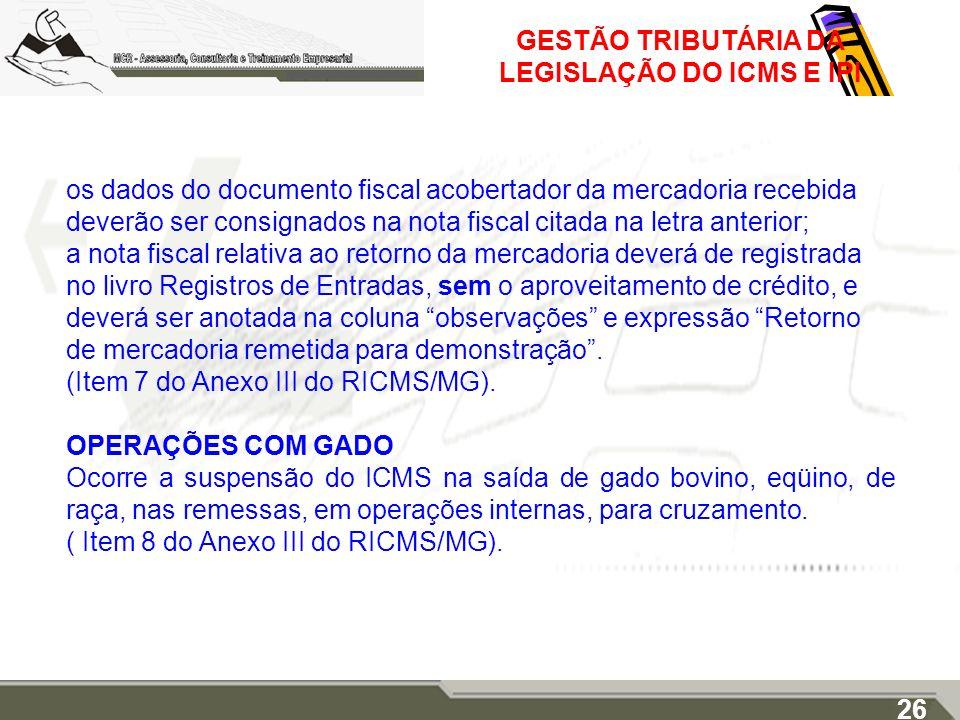 GESTÃO TRIBUTÁRIA DA LEGISLAÇÃO DO ICMS E IPI os dados do documento fiscal acobertador da mercadoria recebida deverão ser consignados na nota fiscal c