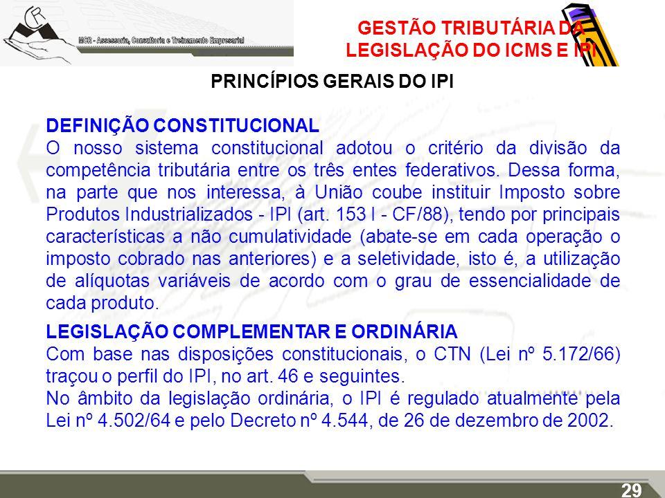 GESTÃO TRIBUTÁRIA DA LEGISLAÇÃO DO ICMS E IPI PRINCÍPIOS GERAIS DO IPI DEFINIÇÃO CONSTITUCIONAL O nosso sistema constitucional adotou o critério da di