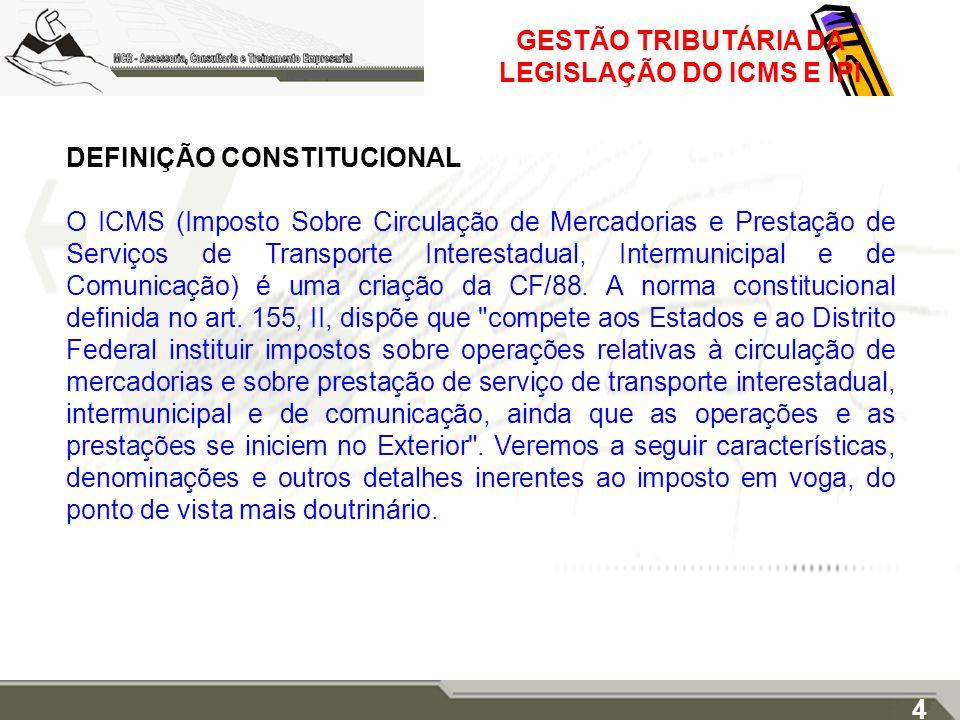 GESTÃO TRIBUTÁRIA DA LEGISLAÇÃO DO ICMS E IPI DEFINIÇÃO CONSTITUCIONAL O ICMS (Imposto Sobre Circulação de Mercadorias e Prestação de Serviços de Tran