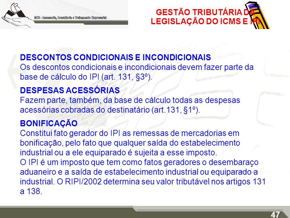 GESTÃO TRIBUTÁRIA DA LEGISLAÇÃO DO ICMS E IPI DESCONTOS CONDICIONAIS E INCONDICIONAIS Os descontos condicionais e incondicionais devem fazer parte da